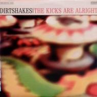 DIRTSHAKES The Kicks Are Alright!