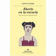 Aborto En La Escuela (Kathy Acker)