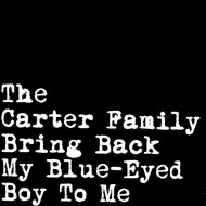 THE CARTER FAMILY Bring Back My Blue-Eyed Boy To Me