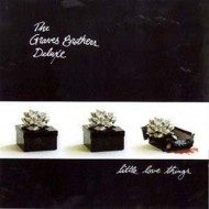 THE GRAVES BROTHERS DELUXE Little Love Things